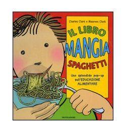Libri sull'alimentazione per bambini da 5 a 8 anni - Educazione alimentare per mangiare sano - Il libro mangia spaghetti. Libro pop-up - Mondadori