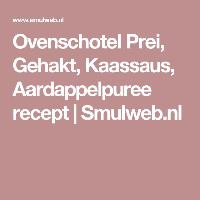 Ovenschotel Prei, Gehakt, Kaassaus, Aardappelpuree recept | Smulweb.nl