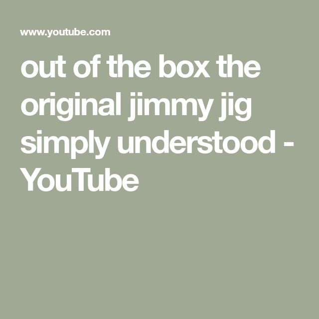 out of the box the original jimmy jig simply understood - YouTube
