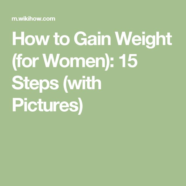 How to Gain Weight (for Women): 15 Steps (with Pictures)