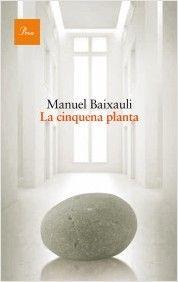 La cinquena planta_Manuel Baixauli (malatia Guillain-Barré, recuperació, experiència personal, reflexions passat-present-futur, lectura hipnòtica )
