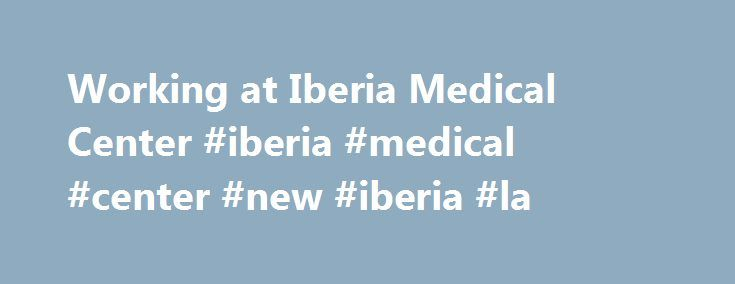 Working at Iberia Medical Center #iberia #medical #center #new #iberia #la http://hong-kong.remmont.com/working-at-iberia-medical-center-iberia-medical-center-new-iberia-la/  # Iberia Medical Center I have been working at Iberia Medical Center full-time (More than 10 years) Employees are like family; Employees pull together to support each other – in work to accomplish goals for the betterment of our facility and for the patient – and also in our personal lives when one of our own is…