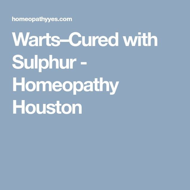 Warts–Cured with Sulphur - Homeopathy Houston