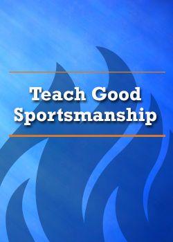 Teach Good Sportsmanship