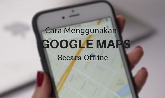 Cara Menggunakan Google Map Offline Di Android