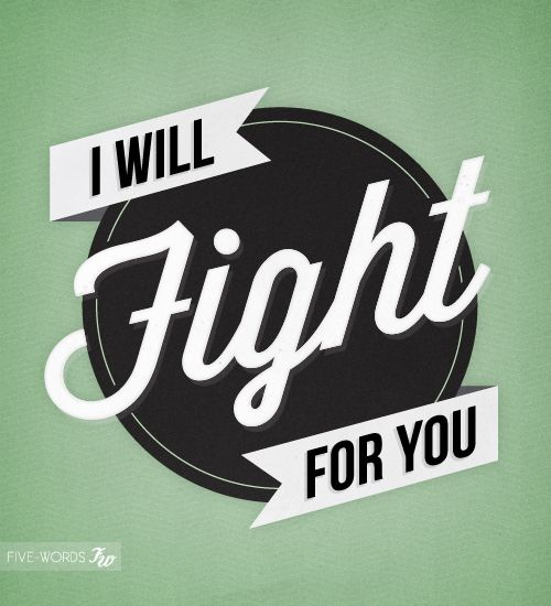 I will fight for you ... every girls dream words.