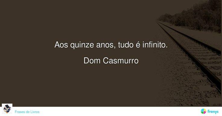 """"""" Aos quinze anos, tudo é infinito. """"  Dom Casmurro #Machado de Assis #avidaearte"""