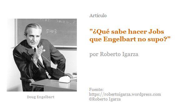"""""""¿Qué sabe hacer Jobs que Engelbart no supo?"""", por Roberto Igarza"""