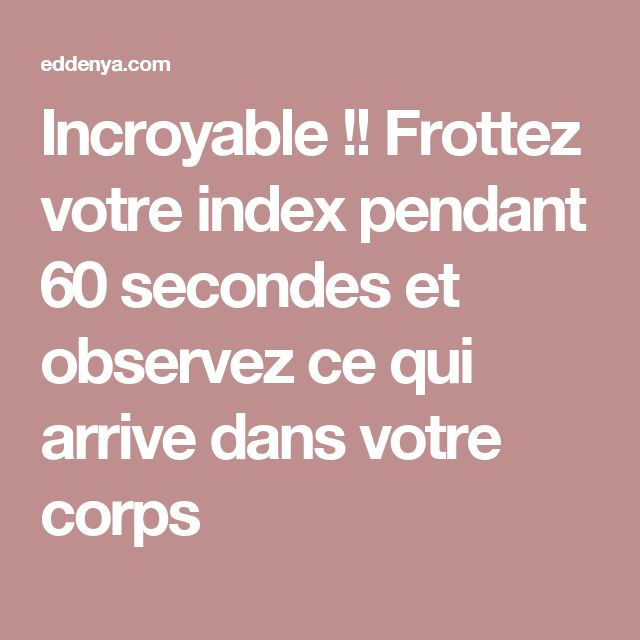 Incroyable !! Frottez votre index pendant 60 secondes et observez ce qui arrive dans votre corps