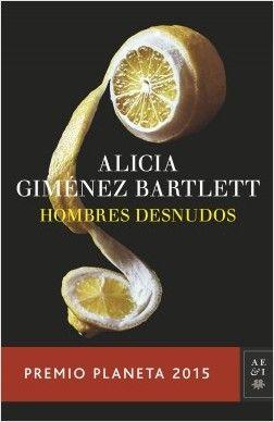 Hombres desnudos, de Alicia Giménez Bartlett. Hay momentos en que la vida te pone contra las cuerdas.Una novela tan provocadora como necesaria.