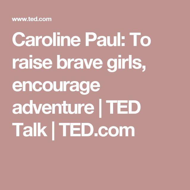 Caroline Paul: To raise brave girls, encourage adventure   TED Talk   TED.com
