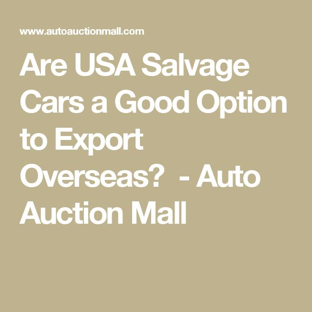 Are USA Salvage Cars a Good Option to Export Overseas? - Auto Auction Mall