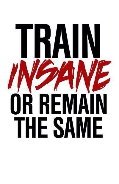 Train insane, don't remain the same! #fitness