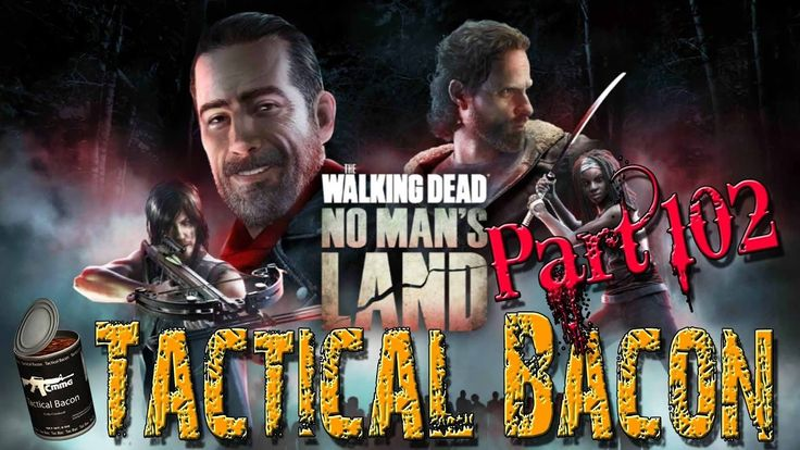 The Walking Dead - No Man's Land || Tactical Bacon Part 102
