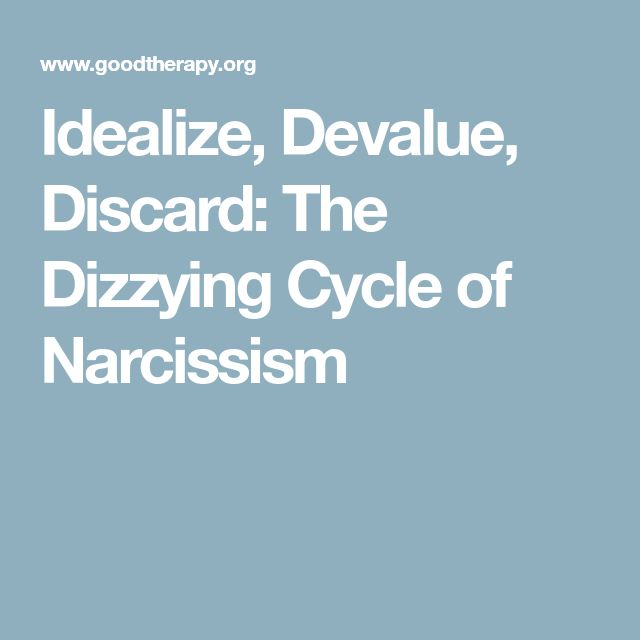 Idealize, Devalue, Discard: The Dizzying Cycle of Narcissism