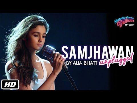 Samjhawan Unplugged   Humpty Sharma Ki Dulhania   Singer: Alia Bhatt - YouTube