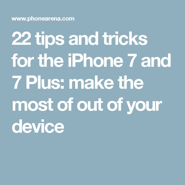 22 tips and tricks for the iPhone 7 and 7 Plus: make the most of out of your device