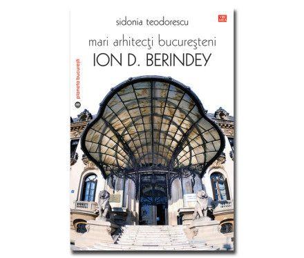 Mari arhitecți  bucureșteni – Ion D. Berindey