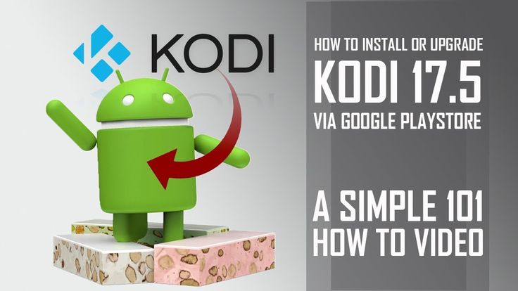 Install or Upgrade Kodi 17.5 On Android OS 5.1 And Above TV Boxes - 101 ...