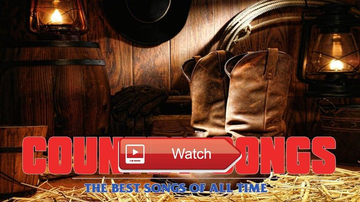The Best Country Music Of All TimeGreatest Country Songs Playlist  The Best Country music Of All TimeGreatest Country Songs Playlist
