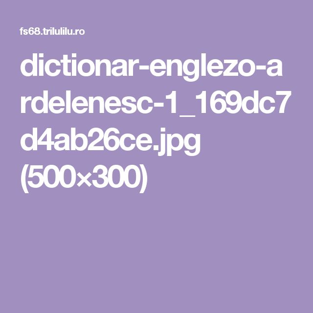 dictionar-englezo-ardelenesc-1_169dc7d4ab26ce.jpg (500×300)