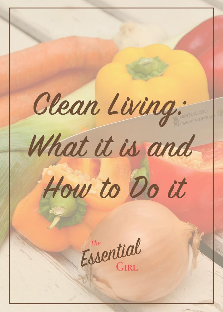 Ever hear people talking about clean living and wonder what the heck that means? This post is your beginner's guide to what exactly clean living is and how to do it.