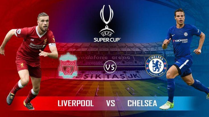 Liverpool V Chelsea Live Watch Here Full Hd Free Liverpool Vs Chelsea Uefa Super Cup Liverpool