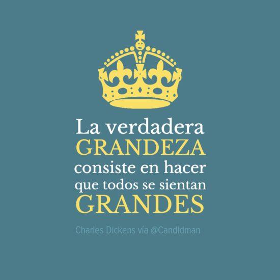 """""""La verdadera #Grandeza consiste en hacer que todos se sientan #Grandes"""". #CharlesDickens #Citas #Frases @Candidman"""