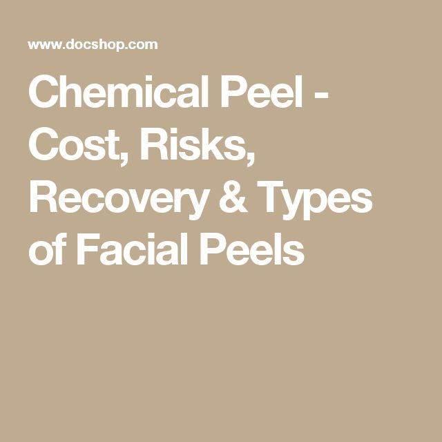 Chemical Peel - Cost, Risks, Recovery & Types of Facial Peels