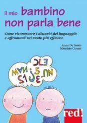 Il mio Bambino non parla bene  Anna De Santo Maurizio Cusani  Red Edizioni http://www.librisalus.it/libri/mio_bambino_non_parla_bene.php