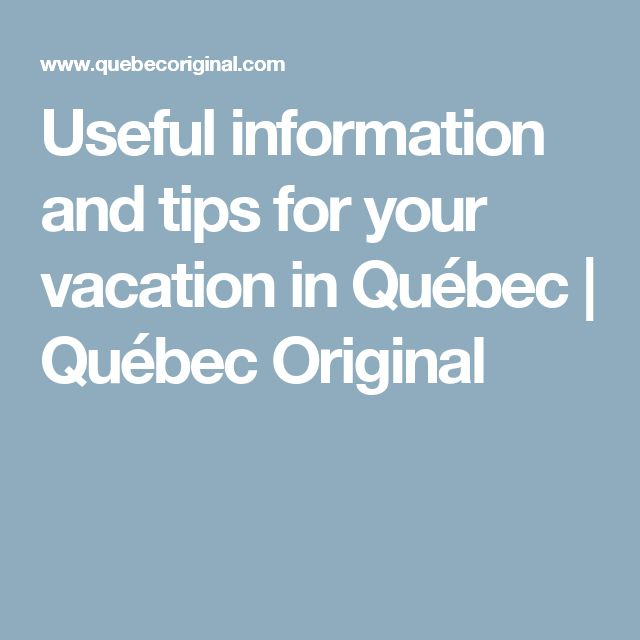 Useful information and tips for your vacation in Québec | Québec Original