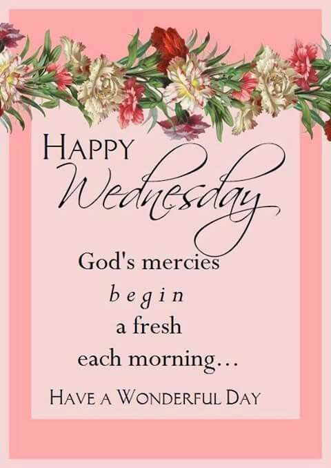 Happy Wednesday Gods Mercies Begin In The Morning