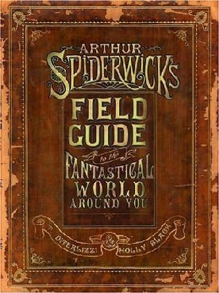"""""""Arthur Spiderwick's Field Guide to the Fantastical World Around You"""" (A book in the Spiderwick Chronicles series) A novel by Holly Black and Tony DiTerlizzi"""