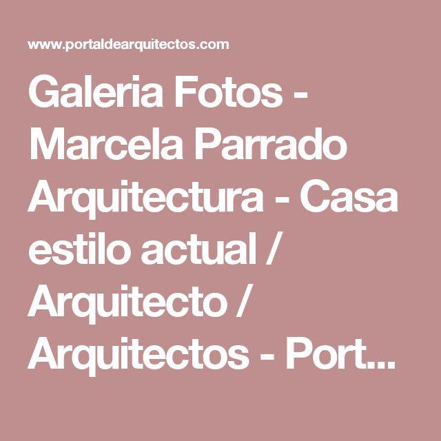 Galeria Fotos - Marcela Parrado Arquitectura - Casa estilo actual / Arquitecto / Arquitectos - Portal de Arquitectos