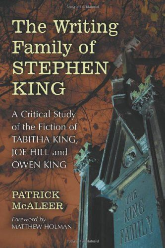 The Writing Family of Stephen King: A Critical Study of the Fiction of Tabitha King, Joe Hill and Owen King « LibraryUserGroup.com – The Library of Library User Group