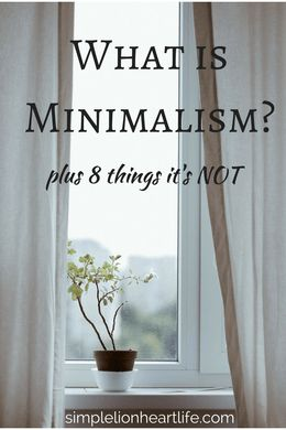 What is Minimalism? Plus 8 Things it's NOT. Simple living. Decluttering. Minimalist. Intentional living.