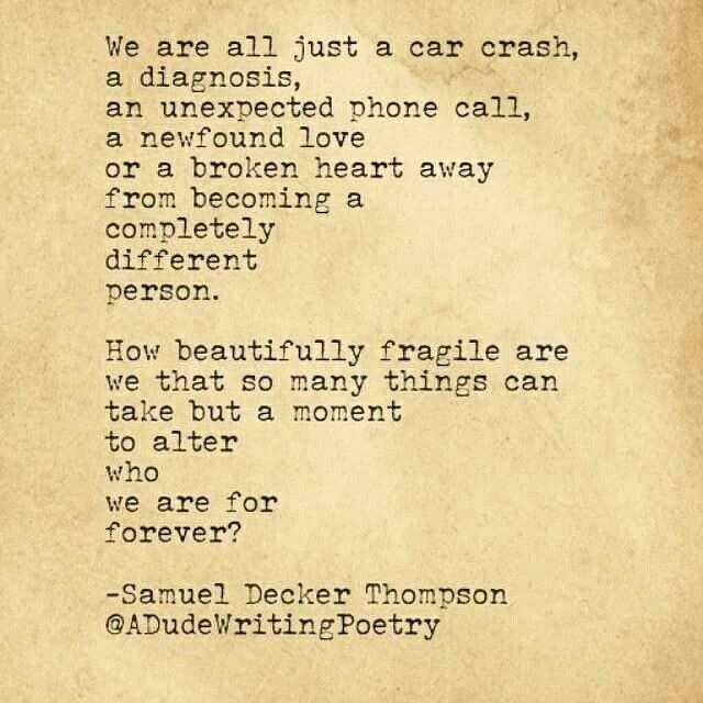 -Samuel Decker Thompson- We are beautifully fragile yet people tear us down like brick walls- JP