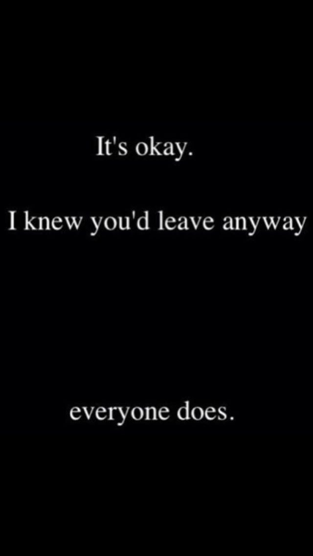 Except I didn't see it coming from you. I trusted you and you left me. You said once that I would eventually leave you. Funny how you left me instead.