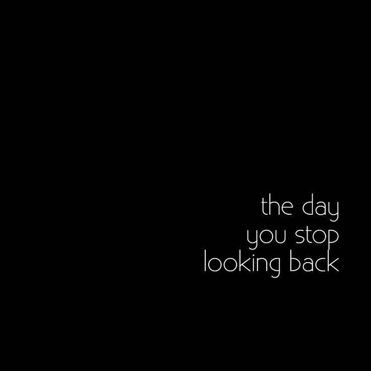 The day you stop looking back...