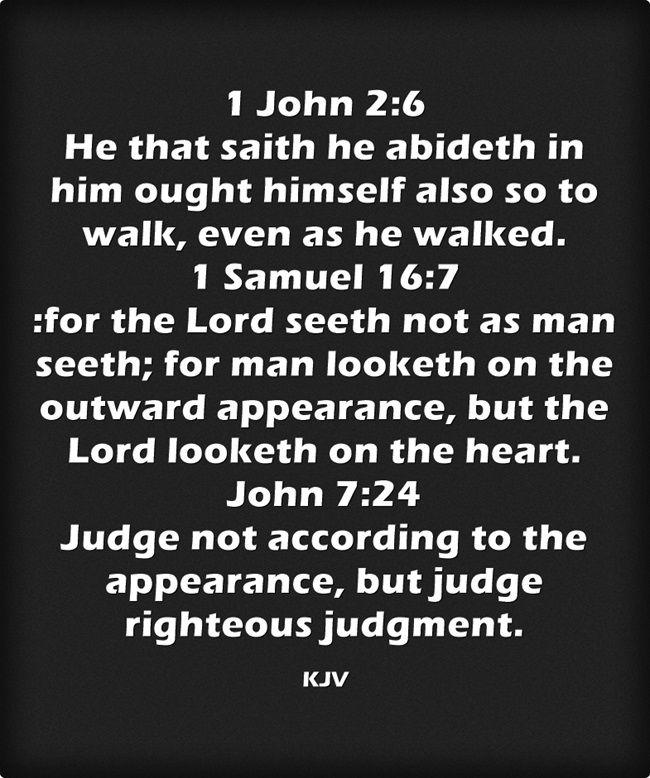 1 John 2:6 1 Samuel 16:7 John 7:24 King James KJV