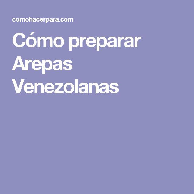 Cómo preparar Arepas Venezolanas