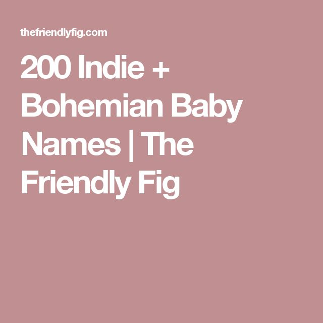 200 Indie + Bohemian Baby Names | The Friendly Fig