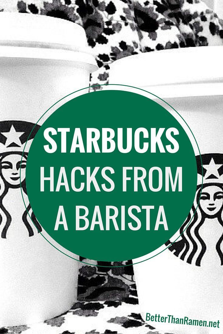 Starbucks Hacks From A Barista via BetterThanRamen.net