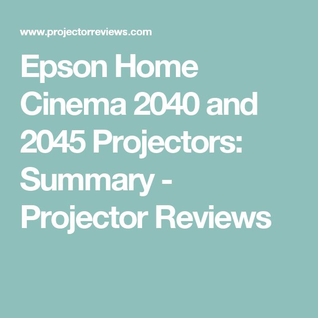 Epson Home Cinema 2040 and 2045 Projectors: Summary - Projector Reviews