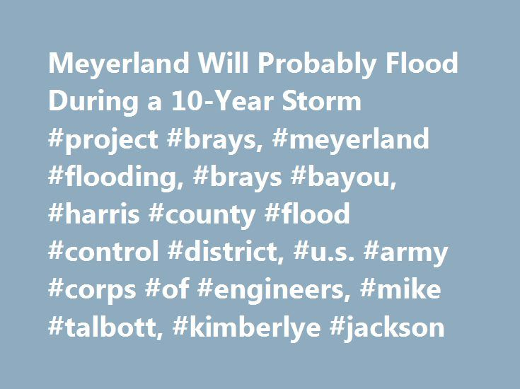 Meyerland Will Probably Flood During a 10-Year Storm #project #brays, #meyerland #flooding, #brays #bayou, #harris #county #flood #control #district, #u.s. #army #corps #of #engineers, #mike #talbott, #kimberlye #jackson http://puerto-rico.remmont.com/meyerland-will-probably-flood-during-a-10-year-storm-project-brays-meyerland-flooding-brays-bayou-harris-county-flood-control-district-u-s-army-corps-of-engineers-mike-talbott/  # Connect. Discover. Share. 100-Year Flood? Shoot, Houston Is in…