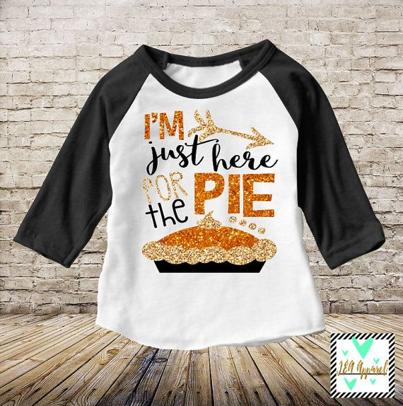 Thanksgiving Shirt - I'm Just Here For The Pie