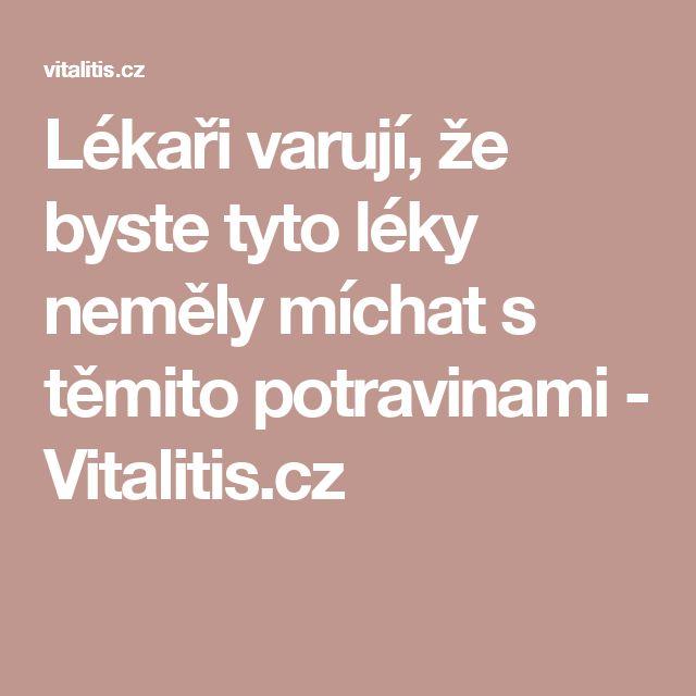 Lékaři varují, že byste tyto léky neměly míchat s těmito potravinami - Vitalitis.cz
