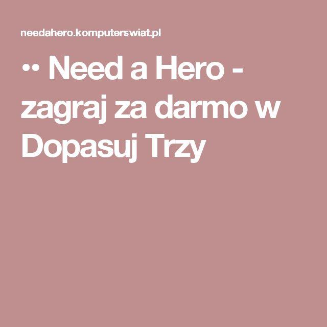•• Need a Hero - zagraj za darmo w Dopasuj Trzy