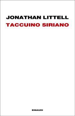 Jonathan Littell, Taccuino siriano. Einaudi 2012, fino al 26 giugno solo in eBook.