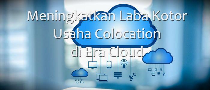 Banyak pemain colocation server di Indonesia akan berusaha meningkatkan laba kotor. Mereka akan mulai merambah ke jasa managed services di era cloud ini.